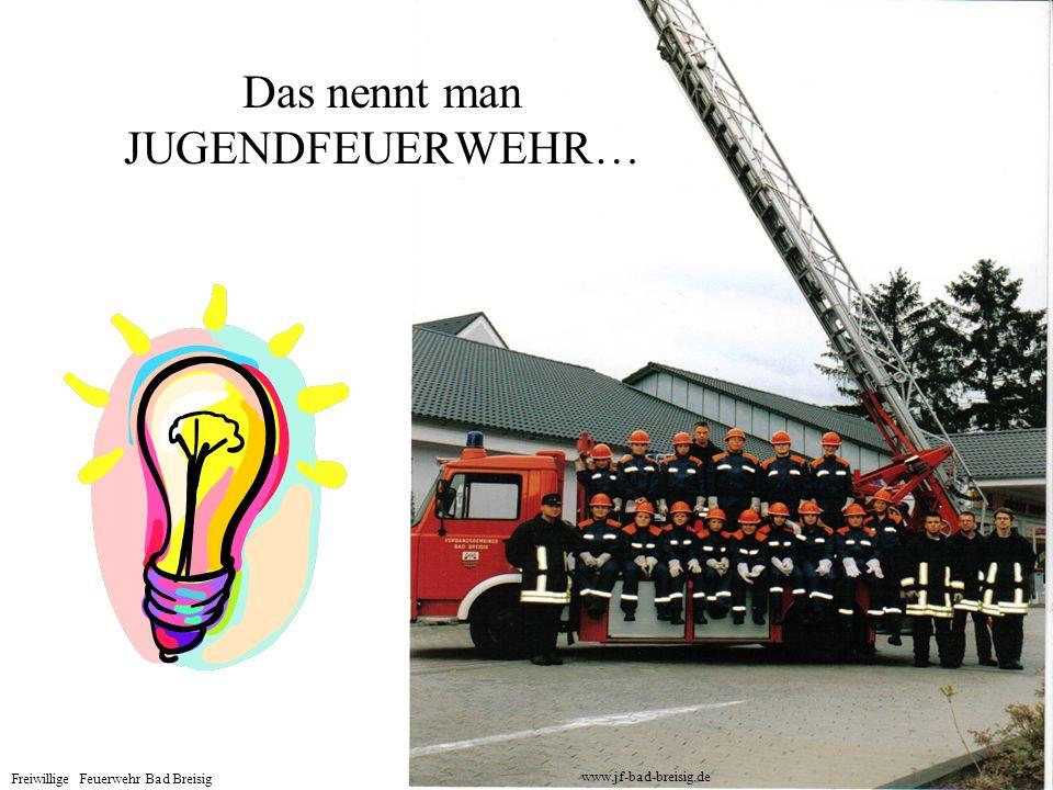 Das nennt man JUGENDFEUERWEHR… Freiwillige Feuerwehr Bad Breisig www.jf-bad-breisig.de