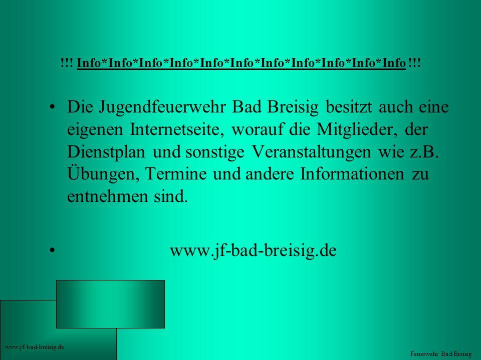 !!! Info*Info*Info*Info*Info*Info*Info*Info*Info*Info*Info !!! Die Jugendfeuerwehr Bad Breisig besitzt auch eine eigenen Internetseite, worauf die Mit