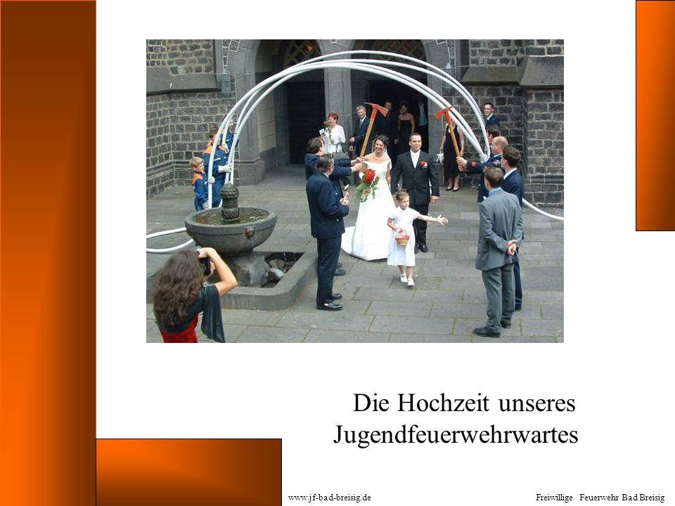 Die Hochzeit unseres Jugendfeuerwehrwartes www.jf-bad-breisig.deFreiwillige Feuerwehr Bad Breisig