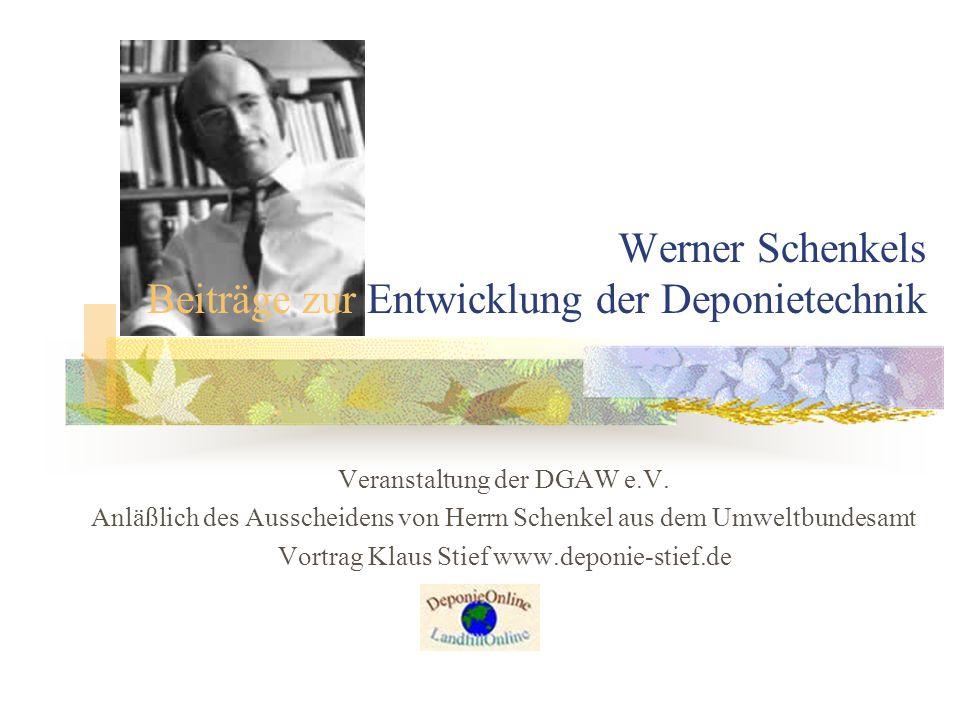 Werner Schenkels Beiträge zur Entwicklung der Deponietechnik Veranstaltung der DGAW e.V. Anläßlich des Ausscheidens von Herrn Schenkel aus dem Umweltb