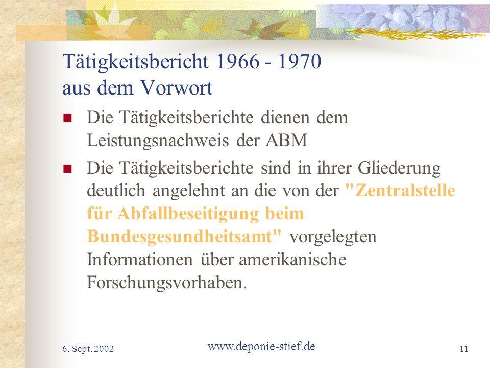 6. Sept. 2002 www.deponie-stief.de 11 Tätigkeitsbericht 1966 - 1970 aus dem Vorwort Die Tätigkeitsberichte dienen dem Leistungsnachweis der ABM Die Tä