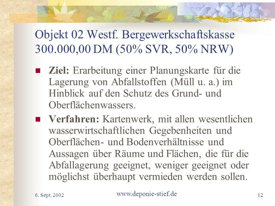 6. Sept. 2002 www.deponie-stief.de 12 Objekt 02 Westf. Bergewerkschaftskasse 300.000,00 DM (50% SVR, 50% NRW) Ziel: Erarbeitung einer Planungskarte fü