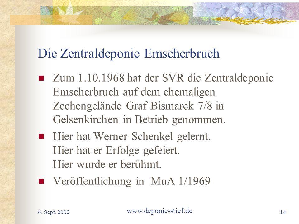 6. Sept. 2002 www.deponie-stief.de 14 Die Zentraldeponie Emscherbruch Zum 1.10.1968 hat der SVR die Zentraldeponie Emscherbruch auf dem ehemaligen Zec