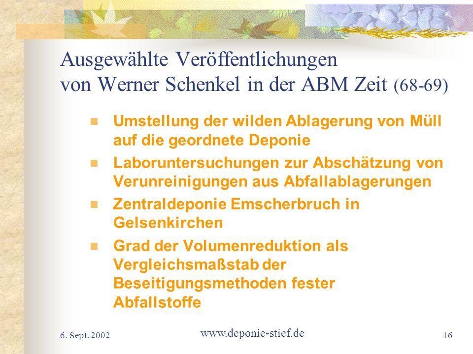 6. Sept. 2002 www.deponie-stief.de 16 Ausgewählte Veröffentlichungen von Werner Schenkel in der ABM Zeit (68-69) Umstellung der wilden Ablagerung von