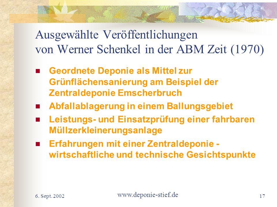 6. Sept. 2002 www.deponie-stief.de 17 Ausgewählte Veröffentlichungen von Werner Schenkel in der ABM Zeit (1970) Geordnete Deponie als Mittel zur Grünf