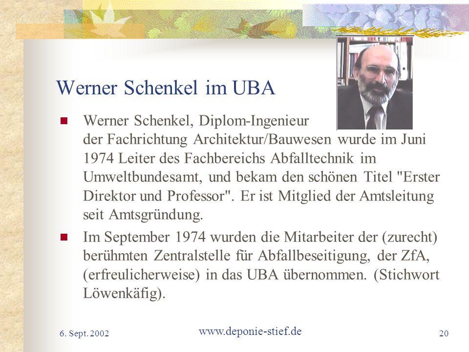 6. Sept. 2002 www.deponie-stief.de 20 Werner Schenkel im UBA Werner Schenkel, Diplom-Ingenieur der Fachrichtung Architektur/Bauwesen wurde im Juni 197