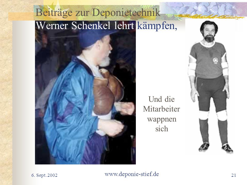 6. Sept. 2002 www.deponie-stief.de 21 Beiträge zur Deponietechnik Werner Schenkel lehrt kämpfen, Und die Mitarbeiter wappnen sich