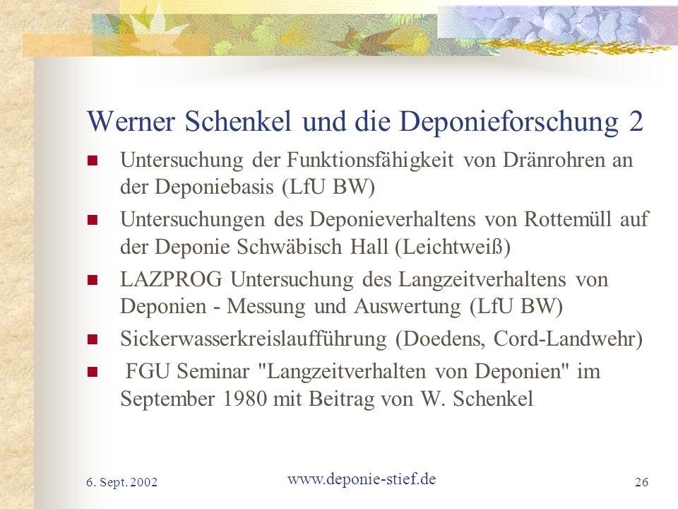 6. Sept. 2002 www.deponie-stief.de 26 Werner Schenkel und die Deponieforschung 2 Untersuchung der Funktionsfähigkeit von Dränrohren an der Deponiebasi