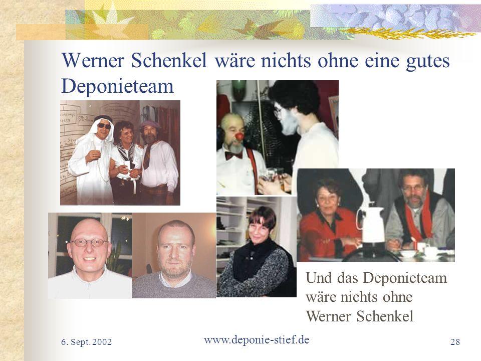 6. Sept. 2002 www.deponie-stief.de 28 Werner Schenkel wäre nichts ohne eine gutes Deponieteam Und das Deponieteam wäre nichts ohne Werner Schenkel