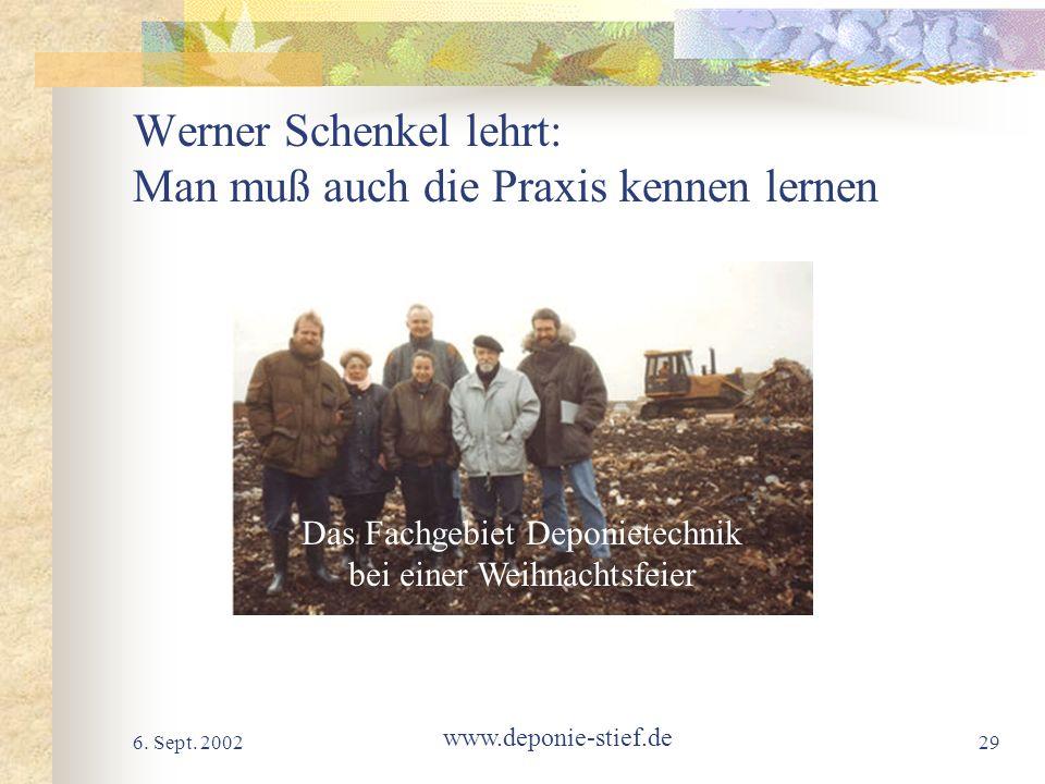 6. Sept. 2002 www.deponie-stief.de 29 Werner Schenkel lehrt: Man muß auch die Praxis kennen lernen Das Fachgebiet Deponietechnik bei einer Weihnachtsf