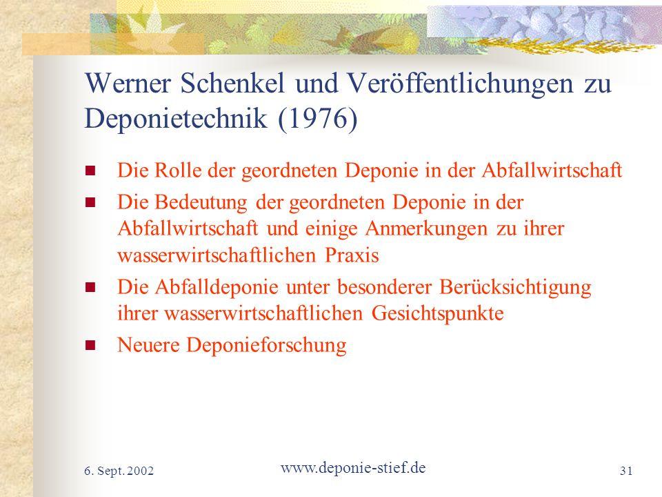 6. Sept. 2002 www.deponie-stief.de 31 Werner Schenkel und Veröffentlichungen zu Deponietechnik (1976) Die Rolle der geordneten Deponie in der Abfallwi