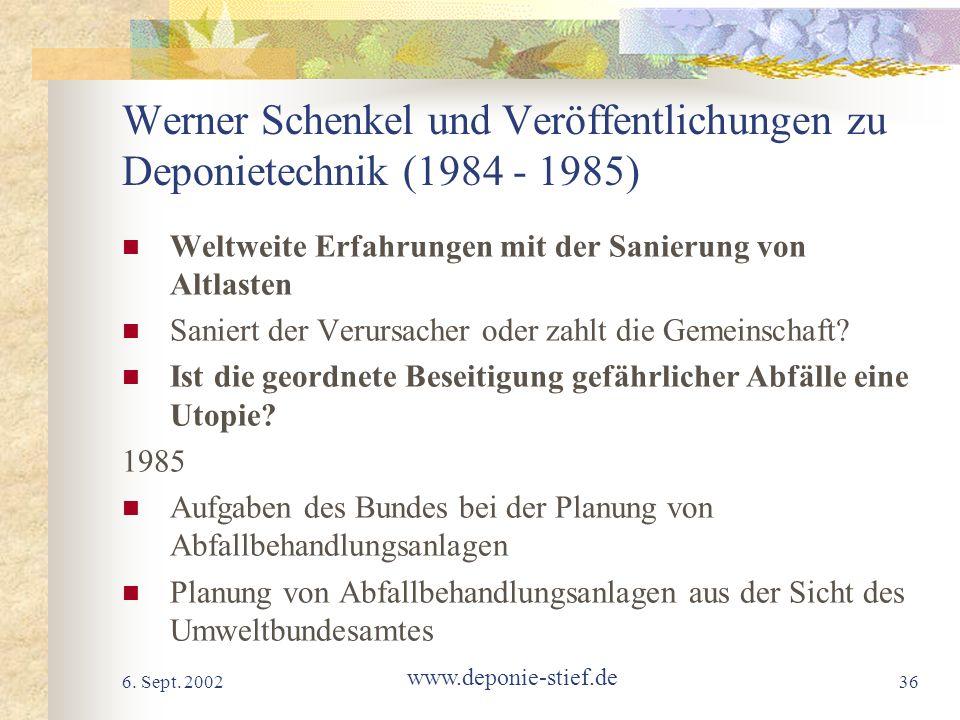 6. Sept. 2002 www.deponie-stief.de 36 Werner Schenkel und Veröffentlichungen zu Deponietechnik (1984 - 1985) Weltweite Erfahrungen mit der Sanierung v