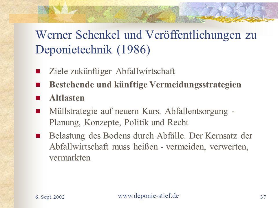6. Sept. 2002 www.deponie-stief.de 37 Werner Schenkel und Veröffentlichungen zu Deponietechnik (1986) Ziele zukünftiger Abfallwirtschaft Bestehende un