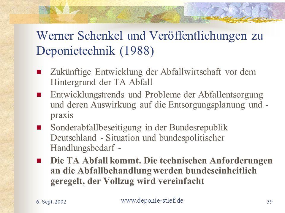 6. Sept. 2002 www.deponie-stief.de 39 Werner Schenkel und Veröffentlichungen zu Deponietechnik (1988) Zukünftige Entwicklung der Abfallwirtschaft vor