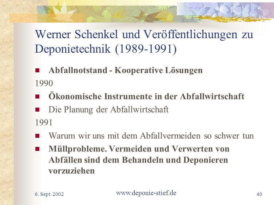 6. Sept. 2002 www.deponie-stief.de 40 Werner Schenkel und Veröffentlichungen zu Deponietechnik (1989-1991) Abfallnotstand - Kooperative Lösungen 1990