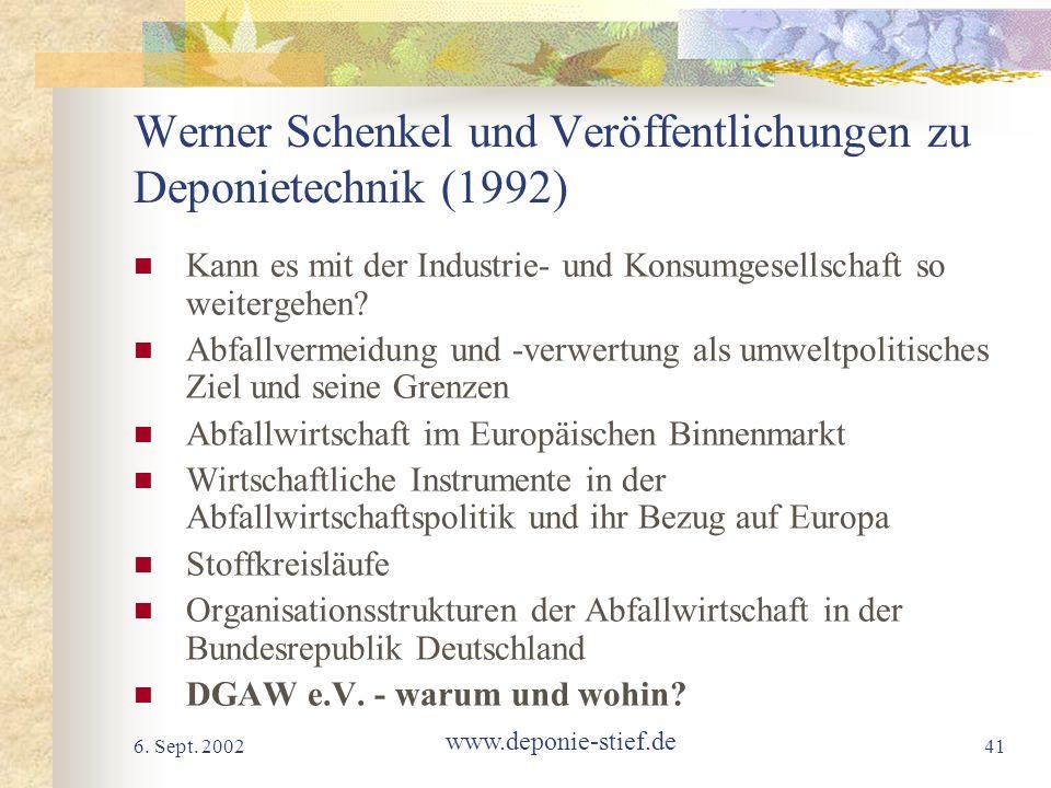 6. Sept. 2002 www.deponie-stief.de 41 Werner Schenkel und Veröffentlichungen zu Deponietechnik (1992) Kann es mit der Industrie- und Konsumgesellschaf