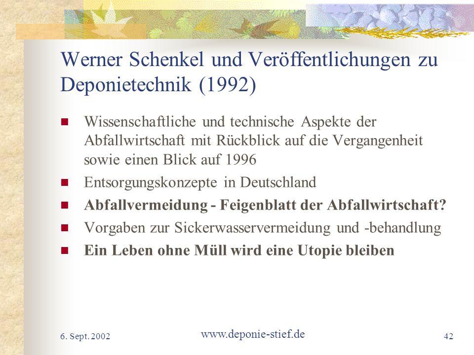 6. Sept. 2002 www.deponie-stief.de 42 Werner Schenkel und Veröffentlichungen zu Deponietechnik (1992) Wissenschaftliche und technische Aspekte der Abf