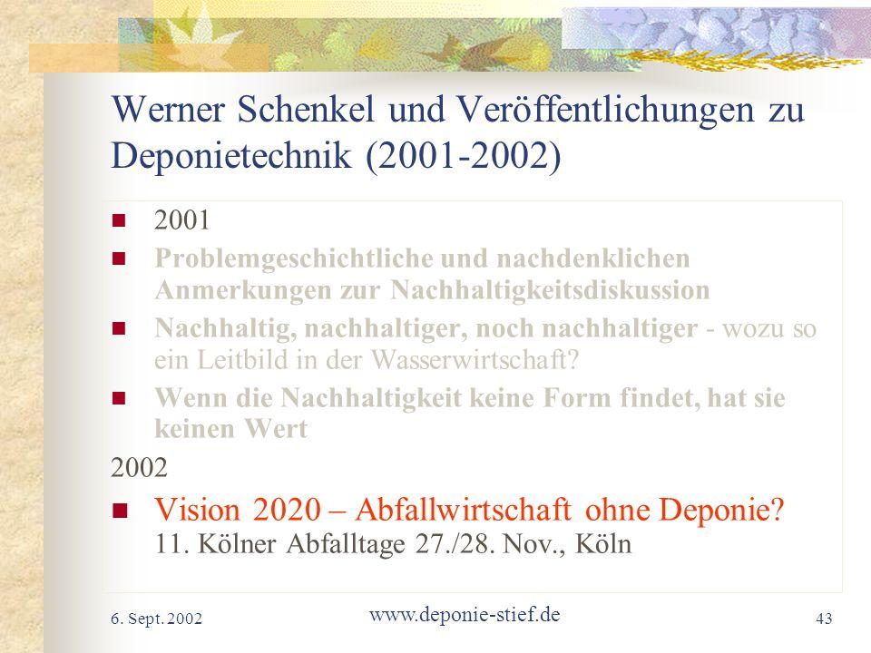 6. Sept. 2002 www.deponie-stief.de 43 Werner Schenkel und Veröffentlichungen zu Deponietechnik (2001-2002) 2001 Problemgeschichtliche und nachdenklich