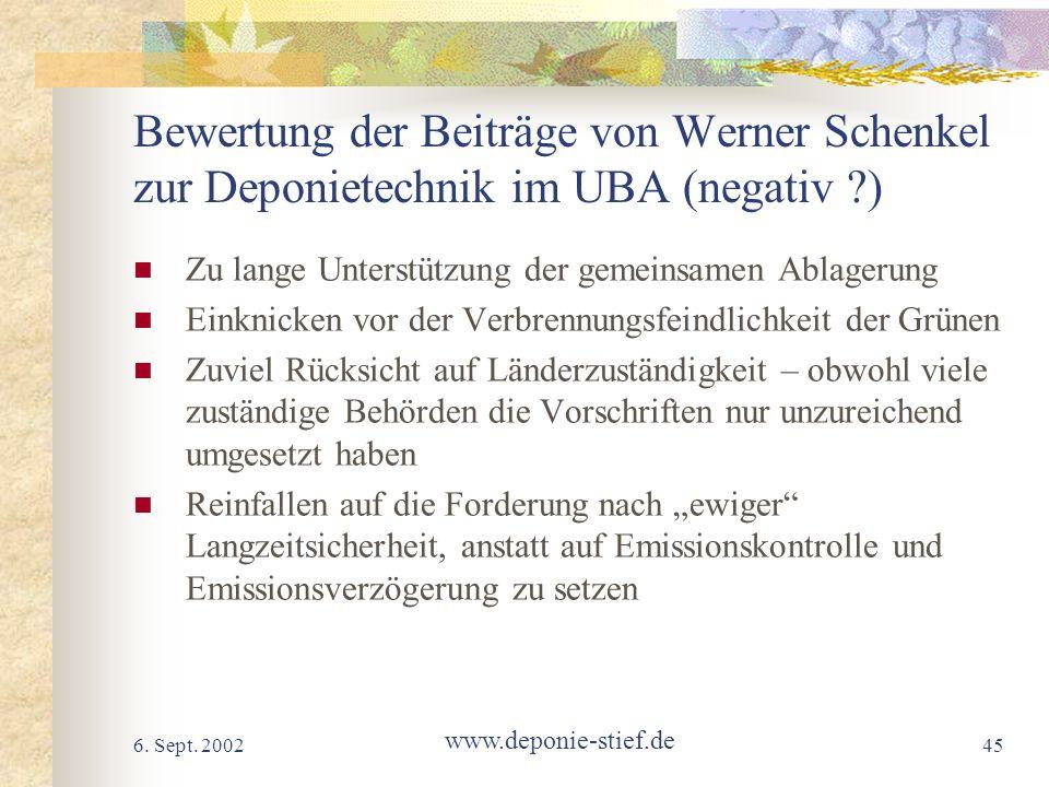 6. Sept. 2002 www.deponie-stief.de 45 Bewertung der Beiträge von Werner Schenkel zur Deponietechnik im UBA (negativ ?) Zu lange Unterstützung der geme