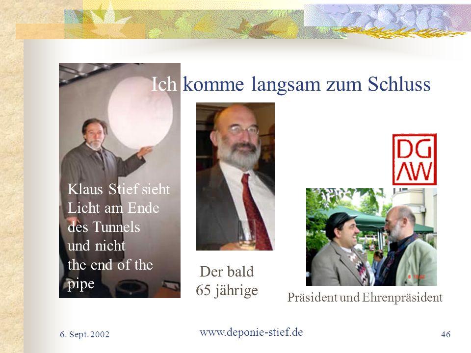 6. Sept. 2002 www.deponie-stief.de 46 Ich komme langsam zum Schluss Klaus Stief sieht Licht am Ende des Tunnels und nicht the end of the pipe Präsiden