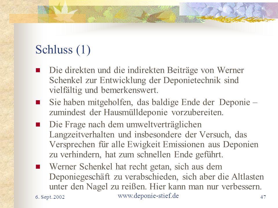 6. Sept. 2002 www.deponie-stief.de 47 Schluss (1) Die direkten und die indirekten Beiträge von Werner Schenkel zur Entwicklung der Deponietechnik sind