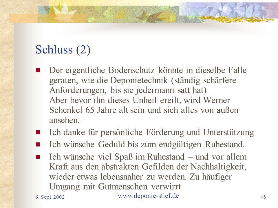6. Sept. 2002 www.deponie-stief.de 48 Schluss (2) Der eigentliche Bodenschutz könnte in dieselbe Falle geraten, wie die Deponietechnik (ständig schärf