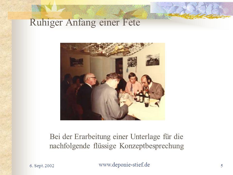 6. Sept. 2002 www.deponie-stief.de 5 Ruhiger Anfang einer Fete Bei der Erarbeitung einer Unterlage für die nachfolgende flüssige Konzeptbesprechung