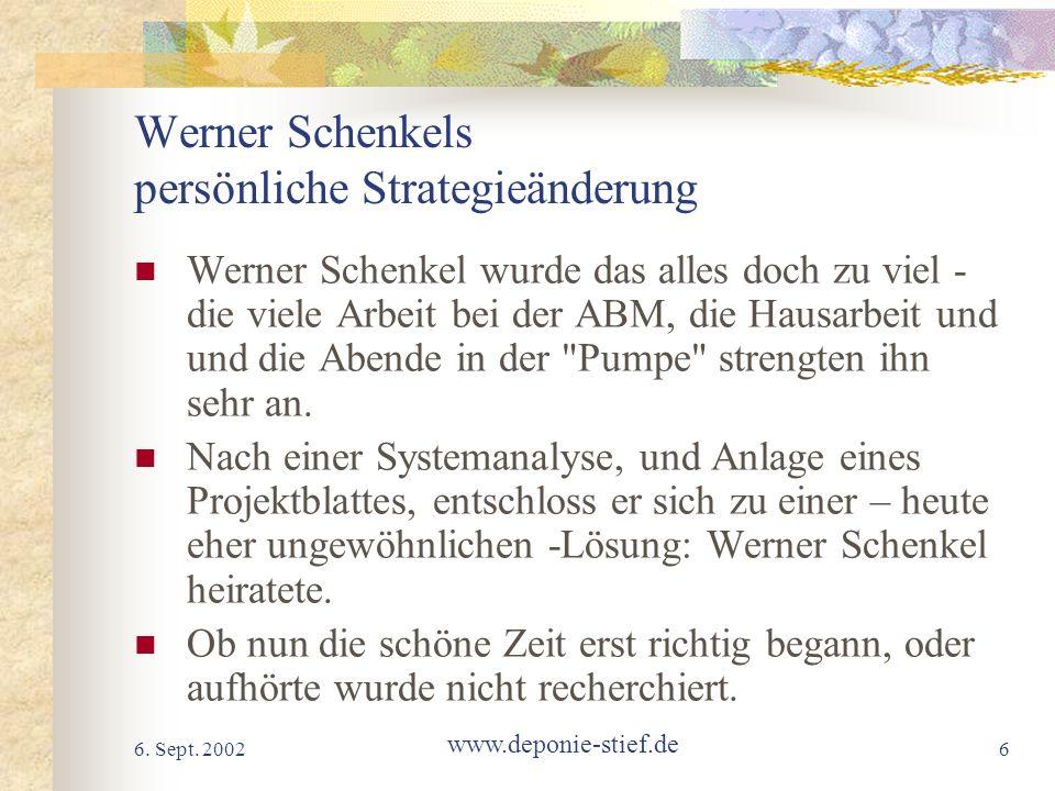 6. Sept. 2002 www.deponie-stief.de 6 Werner Schenkels persönliche Strategieänderung Werner Schenkel wurde das alles doch zu viel - die viele Arbeit be