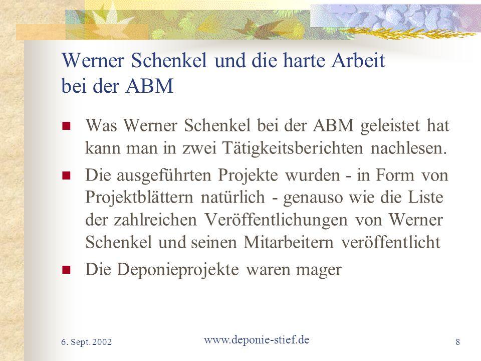 6. Sept. 2002 www.deponie-stief.de 8 Werner Schenkel und die harte Arbeit bei der ABM Was Werner Schenkel bei der ABM geleistet hat kann man in zwei T