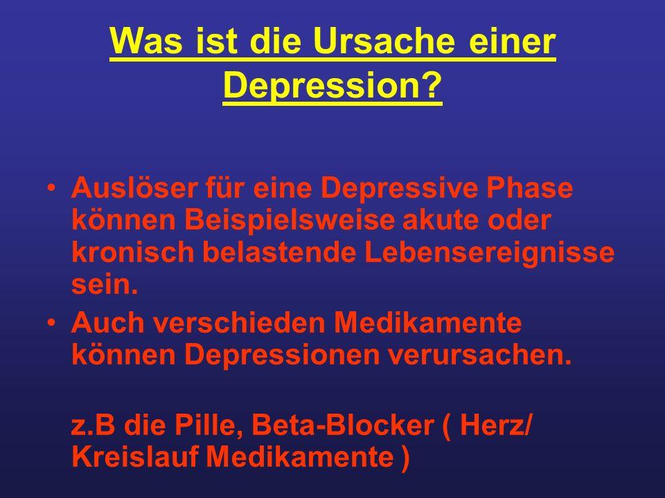 Was ist die Ursache einer Depression? Auslöser für eine Depressive Phase können Beispielsweise akute oder kronisch belastende Lebensereignisse sein. A