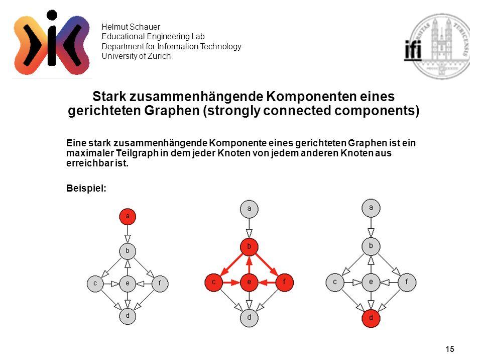 15 Helmut Schauer Educational Engineering Lab Department for Information Technology University of Zurich Stark zusammenhängende Komponenten eines geri