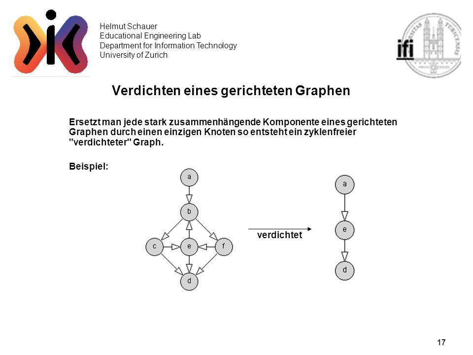 17 Helmut Schauer Educational Engineering Lab Department for Information Technology University of Zurich Verdichten eines gerichteten Graphen Ersetzt