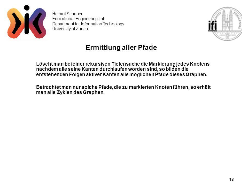 18 Helmut Schauer Educational Engineering Lab Department for Information Technology University of Zurich Ermittlung aller Pfade Löscht man bei einer r