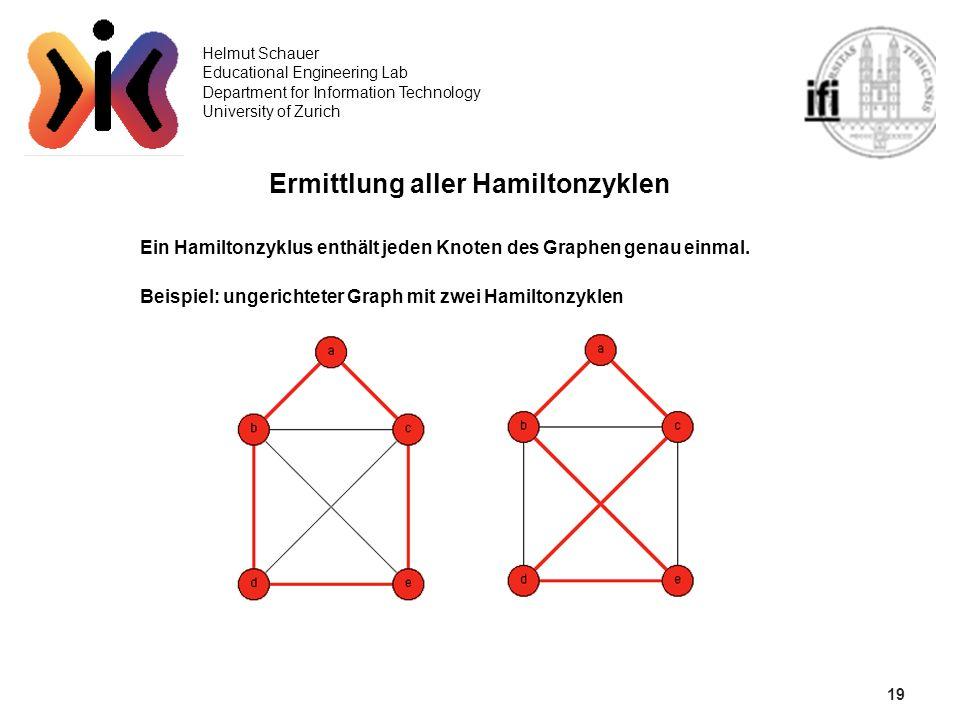 19 Helmut Schauer Educational Engineering Lab Department for Information Technology University of Zurich Ermittlung aller Hamiltonzyklen Ein Hamiltonz