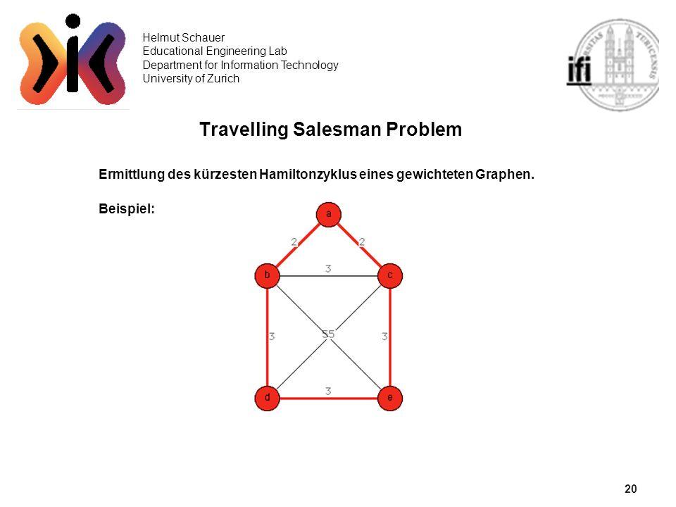 20 Helmut Schauer Educational Engineering Lab Department for Information Technology University of Zurich Travelling Salesman Problem Ermittlung des kü