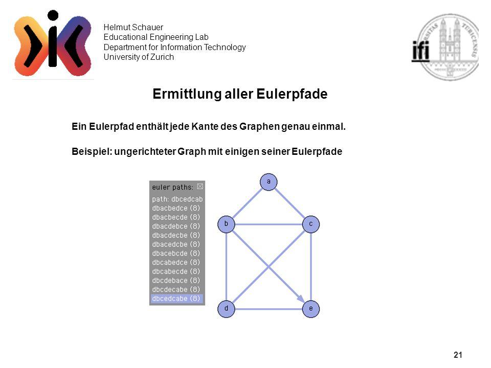 21 Helmut Schauer Educational Engineering Lab Department for Information Technology University of Zurich Ermittlung aller Eulerpfade Ein Eulerpfad ent