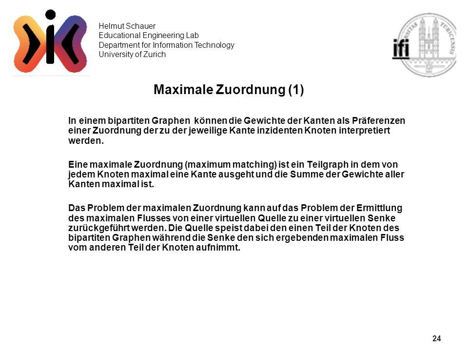 24 Helmut Schauer Educational Engineering Lab Department for Information Technology University of Zurich Maximale Zuordnung (1) In einem bipartiten Gr