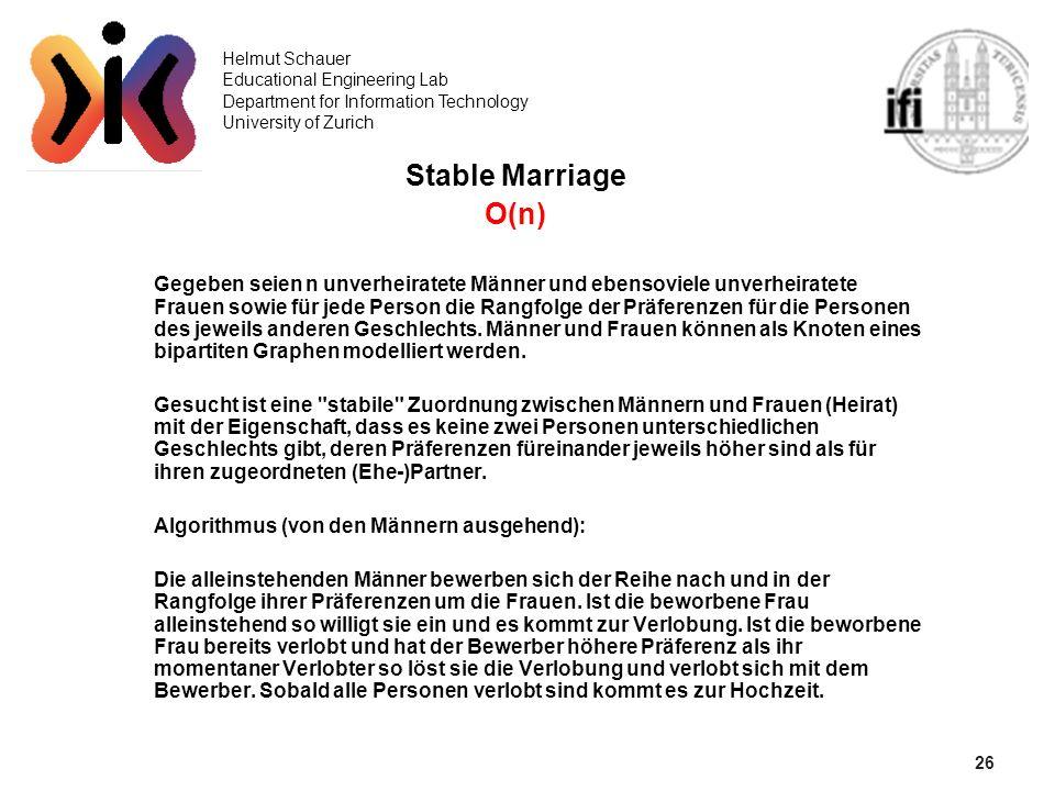 26 Helmut Schauer Educational Engineering Lab Department for Information Technology University of Zurich Stable Marriage O(n) Gegeben seien n unverhei
