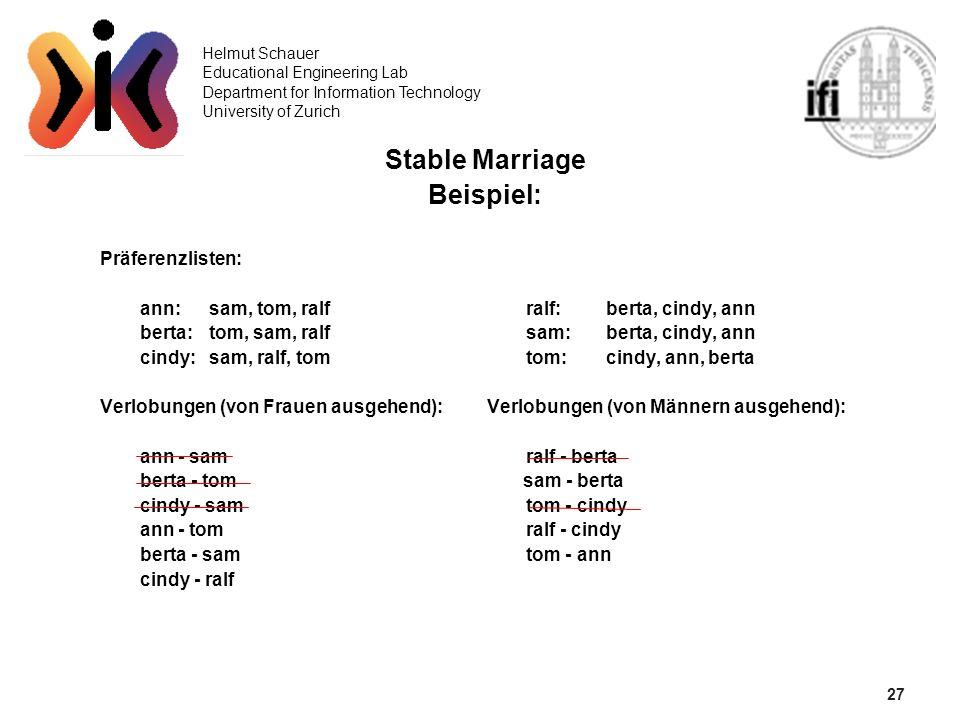 27 Helmut Schauer Educational Engineering Lab Department for Information Technology University of Zurich Stable Marriage Beispiel: Präferenzlisten: an