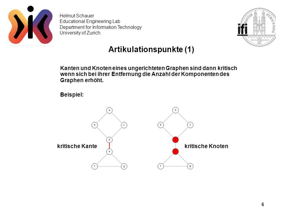 6 Helmut Schauer Educational Engineering Lab Department for Information Technology University of Zurich Artikulationspunkte (1) Kanten und Knoten eine