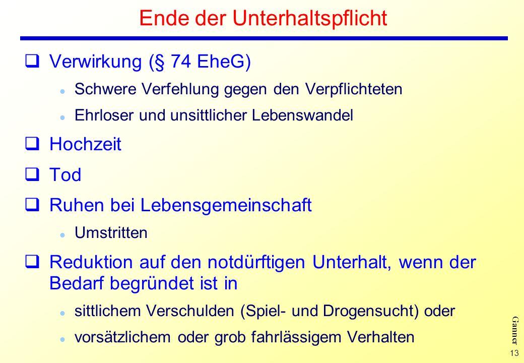13 Ganner Ende der Unterhaltspflicht Verwirkung (§ 74 EheG) l Schwere Verfehlung gegen den Verpflichteten l Ehrloser und unsittlicher Lebenswandel Hoc