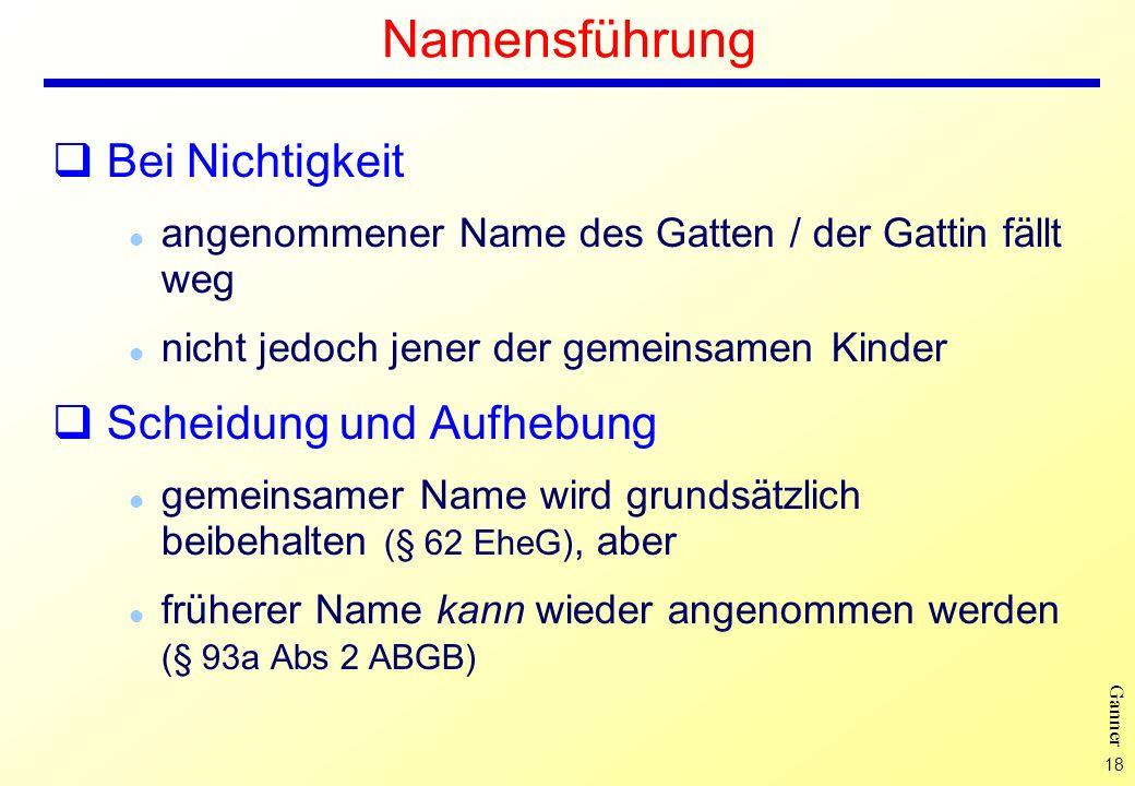 18 Ganner Namensführung Bei Nichtigkeit l angenommener Name des Gatten / der Gattin fällt weg l nicht jedoch jener der gemeinsamen Kinder Scheidung un