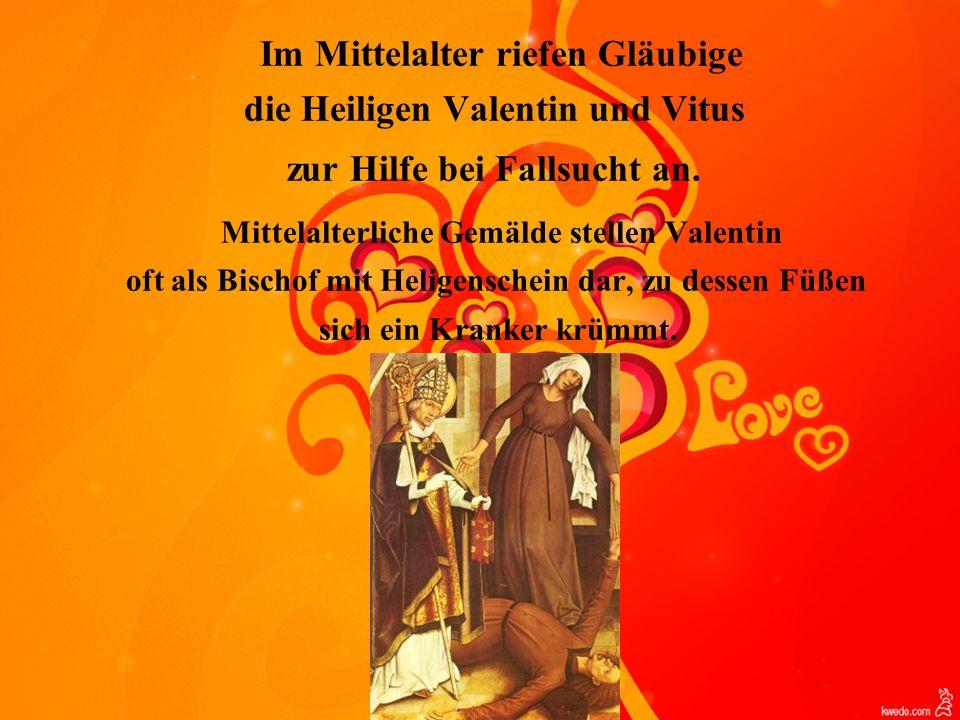 Im Mittelalter riefen Gläubige die Heiligen Valentin und Vitus zur Hilfe bei Fallsucht an. Mittelalterliche Gemälde stellen Valentin oft als Bischof m