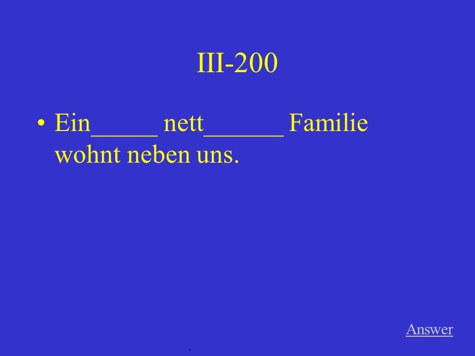 III-100 Answer. Ich mag ein____ alt________ Film.(m)