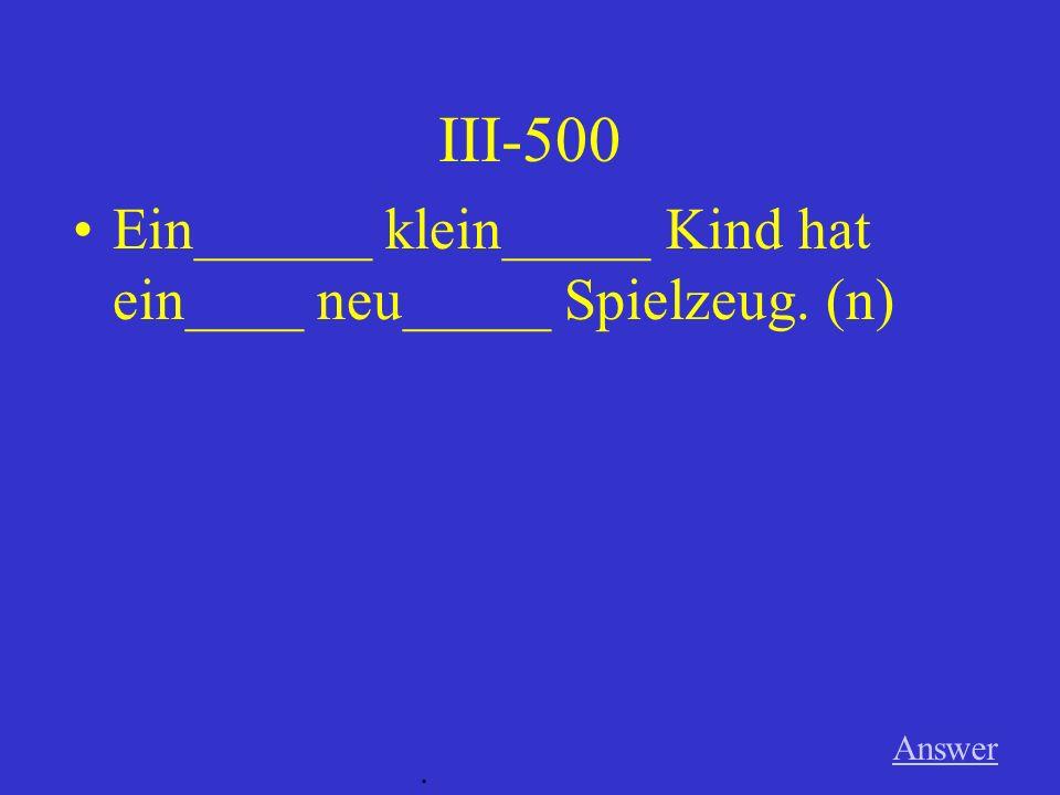 III-400 Answer. Ich arbeite für mein____ nett_____ Nachbar. (m)