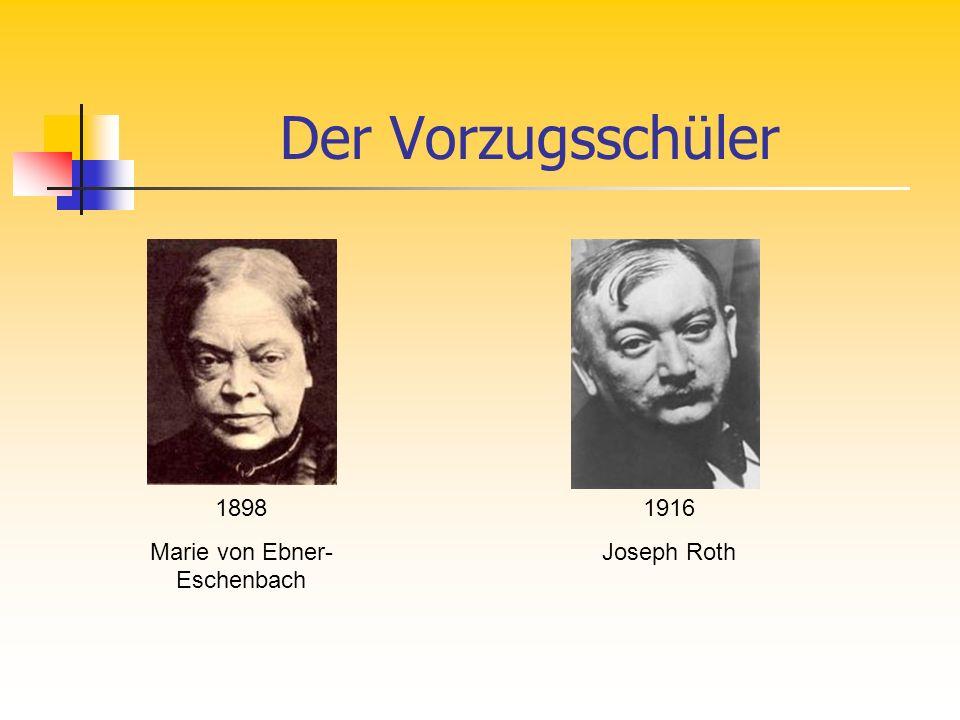 Der Vorzugsschüler 1898 Marie von Ebner- Eschenbach 1916 Joseph Roth