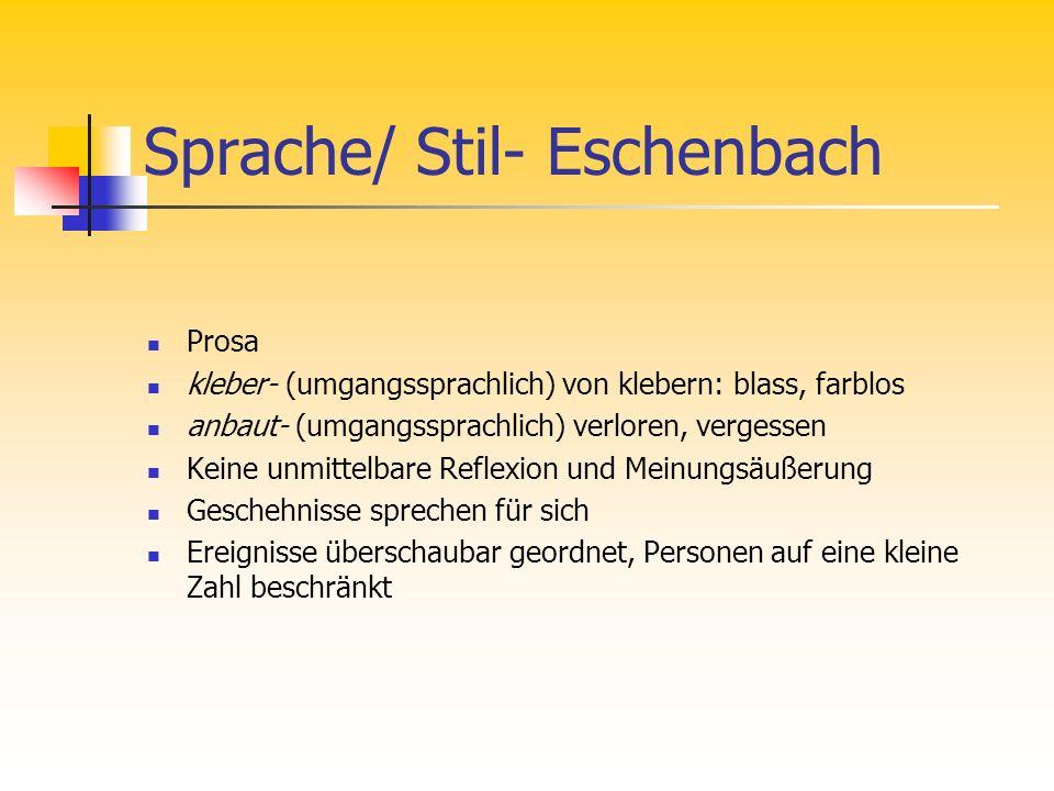 Sprache/ Stil- Eschenbach Prosa kleber- (umgangssprachlich) von klebern: blass, farblos anbaut- (umgangssprachlich) verloren, vergessen Keine unmittel