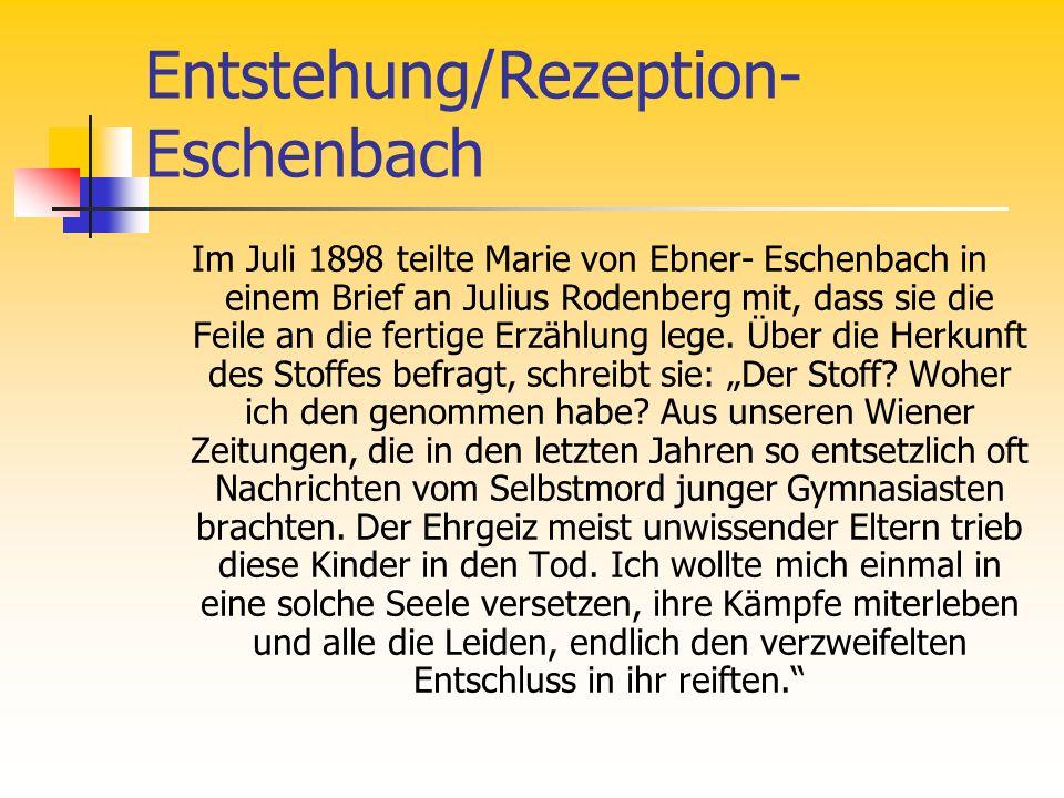 Entstehung/Rezeption- Eschenbach Im Juli 1898 teilte Marie von Ebner- Eschenbach in einem Brief an Julius Rodenberg mit, dass sie die Feile an die fer