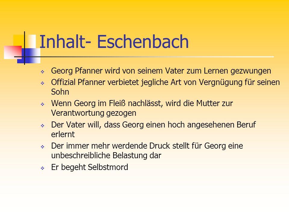 Inhalt- Eschenbach Georg Pfanner wird von seinem Vater zum Lernen gezwungen Offizial Pfanner verbietet jegliche Art von Vergnügung für seinen Sohn Wen