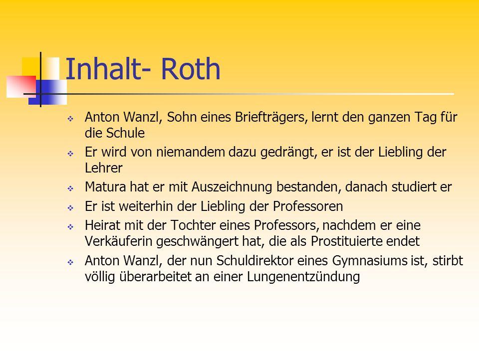 Inhalt- Roth Anton Wanzl, Sohn eines Briefträgers, lernt den ganzen Tag für die Schule Er wird von niemandem dazu gedrängt, er ist der Liebling der Le